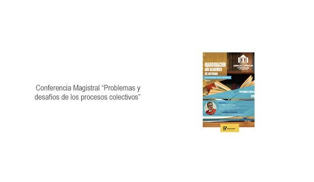 """Conferencia Magistral """"Problemas y desafíos de los procesos colectivos"""""""