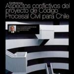"""Conferencia: """"Aspectos conflictivos del proyecto de Código Procesal Civil para Chile"""""""