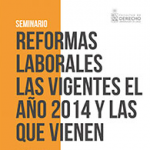 """""""Reformas Laborales: Las vigentes el año 2014 y las que vienen"""""""