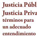 Coloquio Justicia pública y Justicia privada: términos para un adecuado entendimiento