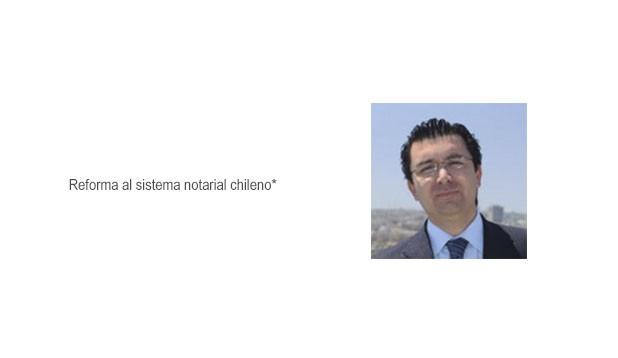 Reforma al sistema notarial chileno*